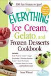 The Everything Ice Cream, Gelato, and Frozen Desserts Cookbook Includes : Fresh Peach Ice Cream, Ginger Pear Sorbet, Chocolate Hazelnut Gelato, Green Tea Granita, Lavender Honey Ice Cream... and Hundreds More!,1440524971,9781440524974
