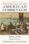 The Struggle for the American Curriculum, 1893-1958 3rd Edition,0415948916,9780415948913