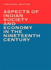 Aspects of Indian Society and Economy in the Nineteenth Century [A Study Based on an Evaluation of the American Consular Records] 1st Edition,8120800575,9788120800571