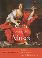 Clio among the Muses Essays on History and the Humanities,1479832839,9781479832835