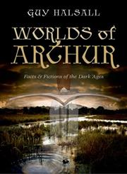 Worlds of Arthur Facts & Fictions of the Dark Ages,019965817X,9780199658176