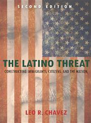 The Latino Threat Constructing Immigrants, Citizens, And The Nation, Second Edition,0804783519,9780804783514