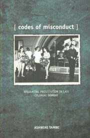 Codes of Misconduct Regulation of Prostitution in Late Colonial Bombay 1st Published,8189884425,9788189884420