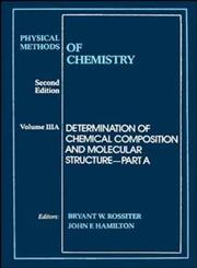 Determination of Chemical Composition and Molecular Structure, Vol. 3, Part A Physical Methods of Chemistry 2nd Edition,0471850411,9780471850410