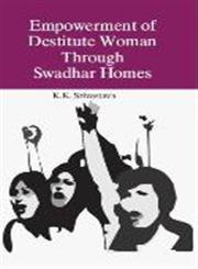 Empowerment of Destiute Women Through Swadhar Homes (POD),9351280543,9789351280545