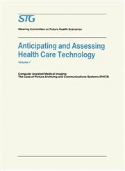Anticipating and Assessing Health Care Technology Computer Assisted Medical Imaging. The Case of Picture Archiving and Communications Systems (PACS).,0898384133,9780898384130