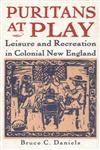 Puritans at Play Leisure and Recreation in Early New England,0312125003,9780312125004