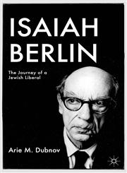 Isaiah Berlin The Journey of a Jewish Liberal,0230110703,9780230110700
