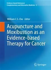 Acupuncture and Moxibustion as an Evidence-Based Therapy for Cancer,9400748337,9789400748330