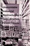 Unavoidable Industrial Restructuring in Latin America,0822310953,9780822310952