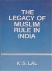 The Legacy of Muslim Rule in India 1st Edition,8185689032,9788185689036