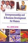 Entrepreneurship and E-Business Development for Women,9380184026,9789380184029