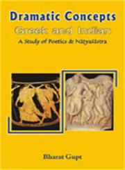 Dramatic Concepts, Greek and Indian A Study of the Poetics and the Natyasastra 3rd Impression,8124600252,9788124600252