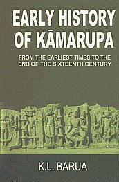 Early History of Kamarupa From the Earliest Times to the End of the Sixteenth Century,8185921008,9788185921006