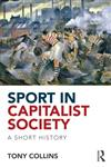 Sport in Capitalist Society A Short History 1st Edition,0415813557,9780415813556