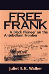Free Frank A Black Pioneer on the Antebellum Frontier a Black Pioneer on the Antebellum Frontier,0813108403,9780813108407