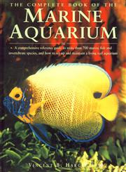 The Complete Book of the Marine Aquarium A Comprehensive Reference Guide to more than 700 Marine Fish and Invertebrate Species, and How to set up and Maintain a Living Reef Aquarium,0862886368,9780862886363