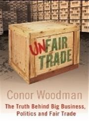 Unfair Trade The Truth Behind Big Business, Politics and Fair Trade,1847940692,9781847940698