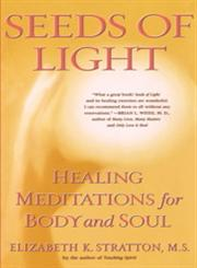 Seeds of Light Healing Meditations for Body and Soul,0684838761,9780684838762