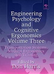 Engineering Psychology and Cognitive Ergonomics, Vol. 3 Transportation Systems, Medical Ergonomics and Training,1840145463,9781840145465
