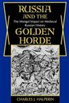 Russia and the Golden Horde The Mongol Impact on Medieval Russian History,0253204453,9780253204455