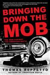 Bringing Down the Mob The War Against the American Mafia,0805086595,9780805086591