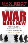 War Made New Weapons, Warriors and the Making of the Modern World,1592403158,9781592403158