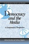 Democracy and the Media A Comparative Perspective,0521777437,9780521777438