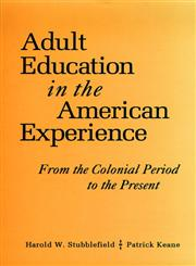 Adult Education in the American Experience: From the Colonial Period to the Present (Jossey Bass Higher and Adult Education Series),0787900257,9780787900250