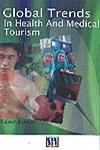 Global Trends in Health and Medical Tourism 1st Published,818974190X,9788189741907