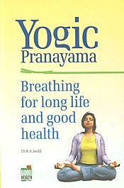 Yogic Pranayama Breathing for Long Life and Good Health 17th Printing,8122200893,9788122200898