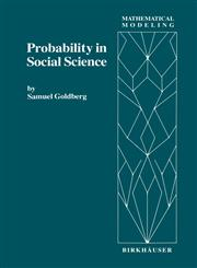 Probability in Social Science Seven Expository Units Illustrating the Use of Probability Methods and Models, with Exercises, and Bibliographies to Guide Further Reading in the Social Science and Mathematics Literatures,0817630899,9780817630898