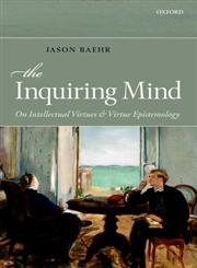 The Inquiring Mind On Intellectual Virtues and Virtue Epistemology,019960407X,9780199604074