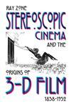 Stereoscopic Cinema & the Origins of 3-D Film, 1838-1952,0813124611,9780813124612