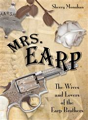 Mrs. Earp The Wives and Lovers of the Earp Brothers,0762788356,9780762788354