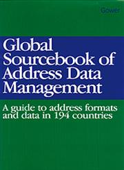 Global Sourcebook of Address Data Management A Guide to Address Formats and Data in 194 Countries,0566081091,9780566081095