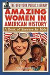 The New York Public Library Amazing Women in American History: A Book of Answers for Kids (The New York Public Library Books for Kids),0471192163,9780471192169