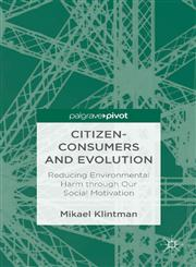 Citizen-Consumers and Evolution Reducing Environmental Harm Through Our Social Motivation,1137276797,9781137276797