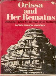 Orissa and Her Remains Ancient and Medieval (Puri District) : With an Introduction by the Hon'ble Mr. Justice J.C. Woodroffe with Numerous Illustrations 1st Reprint,8121200644,9788121200646