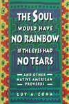 Soul Would Have No Rainbow if the Eyes Had No Tears and Other Native American Proverbs,0671797301,9780671797300