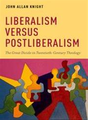 Liberalism versus Postliberalism The Great Divide in Twentieth-Century Theology,0199969388,9780199969388