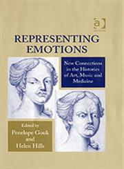 Representing Emotions New Connections in the Histories of Art, Music, and Medicine,0754630587,9780754630586