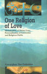 One Religion of Love Globalisation of Divine Love, Personalization of Conviction and Religious Faiths 2nd Impression,8178210126,9788178210124