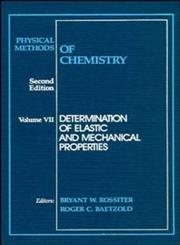 Determination of Elastic and Mechanical Properties, Vol. 7 Physical Methods of Chemistry 2nd Edition,0471534382,9780471534389