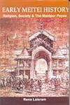Early Meitei History Religion, Society and the Manipur Puyas,8183701639,9788183701631