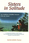 Sisters in Solitude Two Traditions of Buddhist Monastic Ethics for Women - A Comparative Analysis of the Chinese Dharmagupta and the Tibetan Mulasarvastivada Bhiksuni Pratimoksha Sutras 1st Indian Edition,8170305411,9788170305415