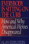 Everybody Is Sitting on the Curb How and Why America's Heroes Disappeared,0275953645,9780275953645