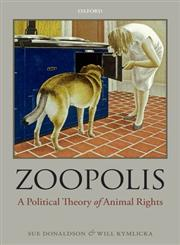 Zoopolis A Political Theory of Animal Rights,0199673012,9780199673018