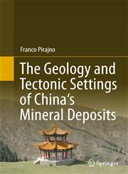 The Geology and Tectonic Settings of China's Mineral Deposits,9400744447,9789400744448