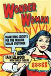 Wonder Woman Marketing Secrets for the Trillion Dollar Customer,0230201601,9780230201606